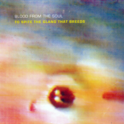 Blood From The Soul - To Spite The Gland That Breeds